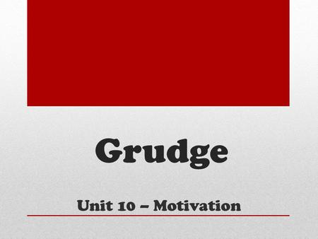 Grudge Unit 10 – Motivation. Abraham Maslow This American psychologist believes everyone must progress through a hierarchy of needs.