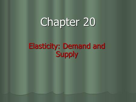 Chapter 20 Elasticity: Demand and Supply. Price Elasticity of Demand How sensitive is the quantity demanded to changes in price? How responsive are consumers.
