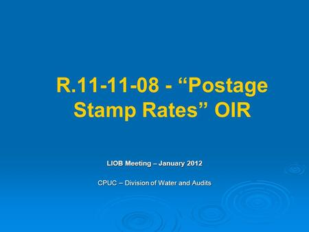 "R.11-11-08 - ""Postage Stamp Rates"" OIR LIOB Meeting – January 2012 CPUC – Division of Water and Audits."