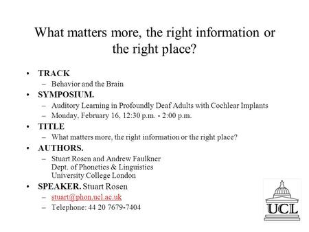 1 What matters more, the right information or the right place? TRACK –Behavior and the Brain SYMPOSIUM. –Auditory Learning in Profoundly Deaf Adults with.
