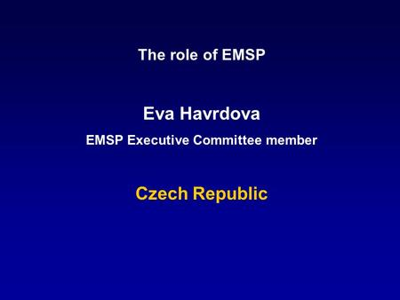 The role of EMSP Eva Havrdova EMSP Executive Committee member Czech Republic.