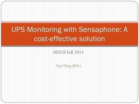 HEPiX Fall 2014 Tony Wong (BNL) UPS Monitoring with Sensaphone: A cost-effective solution.