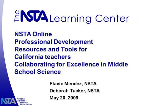 NSTA Online Professional Development Resources and Tools for California teachers Collaborating for Excellence in Middle School Science Flavio Mendez, NSTA.