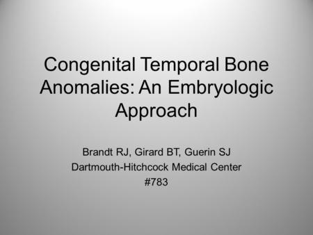 Congenital Temporal Bone Anomalies: An Embryologic Approach