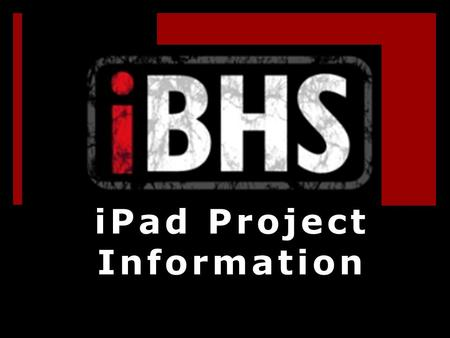 IPad Project Information. Each student will receive  An iPad 2  An Otterbox Case  A Power Brick  A Power Cord  You must keep your iPad in the case.