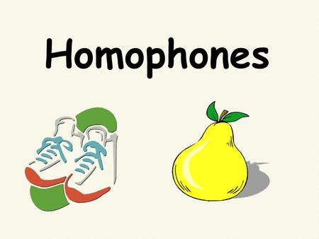 Homophones. Homophones are words that sound the same but have different spellings and different meanings. For example, pair and pear are homophones. This.