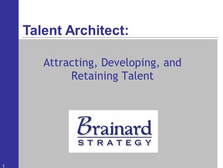 Attracting, Developing, and Retaining Talent 1 Talent Architect: