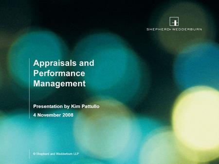 © Shepherd and Wedderburn LLP Appraisals and Performance Management Presentation by Kim Pattullo 4 November 2008.