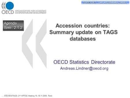 STD/PASS/TAGS – Trade and Globalisation Statistics STD/SES/TAGS – Trade and Globalisation Statistics Accession countries: Summary update on TAGS databases.