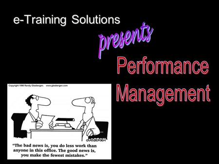 e-Training Solutions Objectives What is performance management? Step 1: Develop a Performance Plan Step 2: Keep the Plan on Track Step 3: Complete.