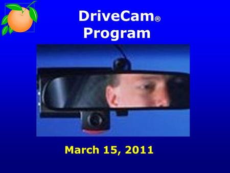 DriveCam ® Program March 15, 2011. Outline Overview of DriveCam Fleet Overview Chronology of Program Coaching Outcomes Financial Outcomes Case Studies.