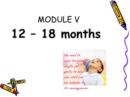 MODULE V 12 – 18 months. A. Physical Milestone Your baby is more active now that she can walk unaided, but her growth slows since she's less interested.