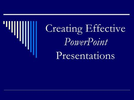 Creating Effective PowerPoint Presentations Note to viewer To view this presentation, be sure the screen shows this slide, the outline of the presentation.