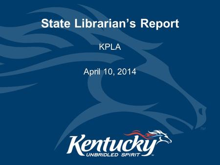 State Librarian's Report KPLA April 10, 2014. Public Library Statistics 2013 Total operating revenue ($176,921,811) –Increase of 1.4% in 2013 –Increase.