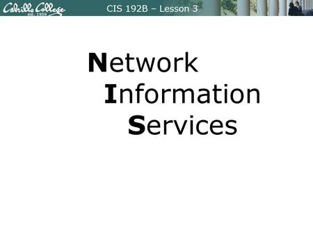 CIS 192B – Lesson 3 Network Information Services.