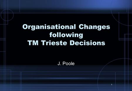1 Organisational Changes following TM Trieste Decisions J. Poole.