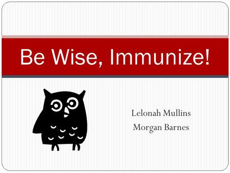 Lelonah Mullins Morgan Barnes Be Wise, Immunize!.