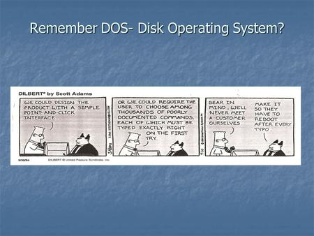 Remember DOS- Disk Operating System?. The pointed hair boss remains clueless.