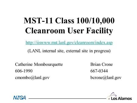MST-11 Class 100/10,000 Cleanroom User Facility Catherine Mombourquette 606-1990 Brian Crone 667-0344