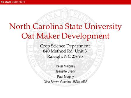 North Carolina State University Oat Maker Development Peter Maloney Jeanette Lyerly Paul Murphy Gina Brown-Guedira USDA-ARS Crop Science Department 840.