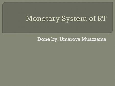 Done by: Umarova Muazzama.  Implementation of Monetary Policy  International Bank  Monetary Policy.