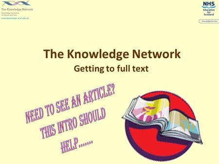 The Knowledge Network Getting to full text. The Knowledge Network Top Tips Login to The Knowledge Network before beginning a search Select the Library.