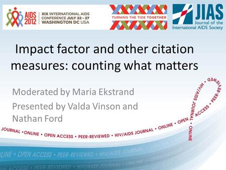 Impact factor and other citation measures: counting what matters Moderated by Maria Ekstrand Presented by Valda Vinson and Nathan Ford.