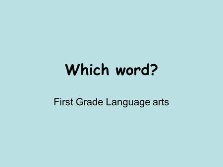 Which word? First Grade Language arts. 1. The boy is ___ talking. 1.Late 2.Still 3.On.