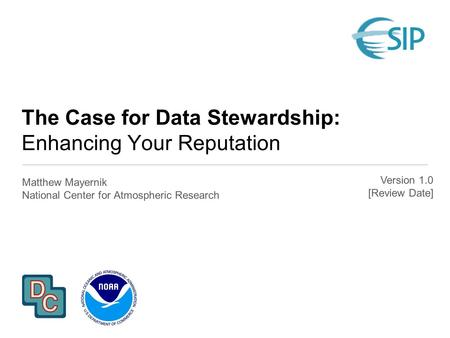 The Case for Data Stewardship: Enhancing Your Reputation Matthew Mayernik National Center for Atmospheric Research Version 1.0 [Review Date]