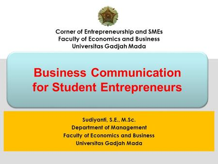 Corner of Entrepreneurship and SMEs Faculty of Economics and Business Universitas Gadjah Mada Sudiyanti, S.E., M.Sc. Department of Management Faculty of.