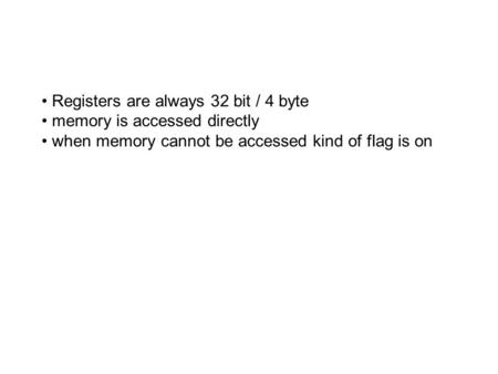 Registers are always 32 bit / 4 byte memory is accessed directly when memory cannot be accessed kind of flag is on.