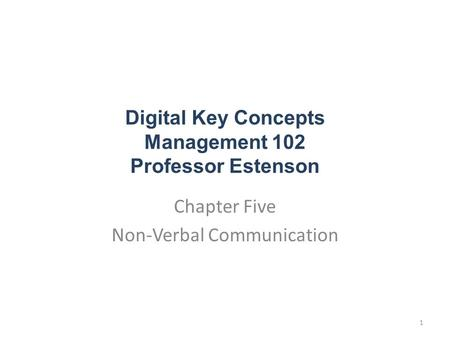 Digital Key Concepts Management 102 Professor Estenson Chapter Five Non-Verbal Communication 1.