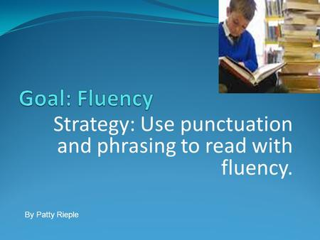 Strategy: Use punctuation and phrasing to read with fluency. By Patty Rieple.