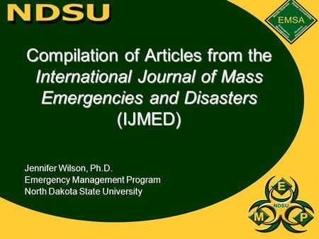 Compilation of Articles from the International Journal of Mass Emergencies and Disasters (IJMED) Jennifer Wilson, Ph.D. Emergency Management Program North.