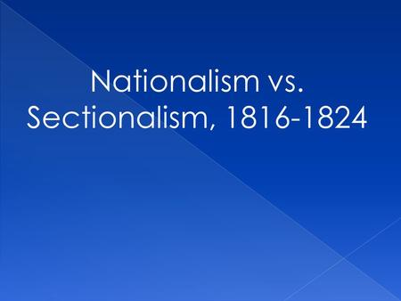 nationalism vs sectionalism Nationalism vs sectionalism economic & demographic expansion.