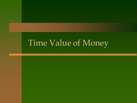 Time Value of Money. Future Value of Money n The value of an investment after it has been compounded with interest for a specific period of time n FV.