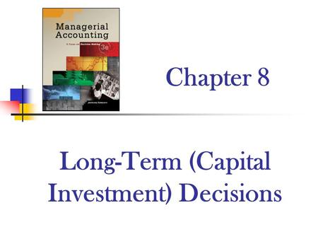 Chapter 8 Long-Term (Capital Investment) Decisions.