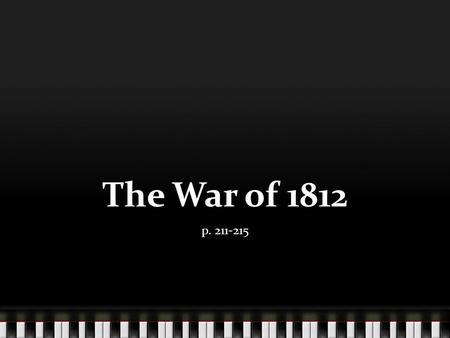 The War of 1812 p. 211-215. Early War After Napoleon's army is defeated in Russia, British turn their efforts back to America. Early failures on battlefield.