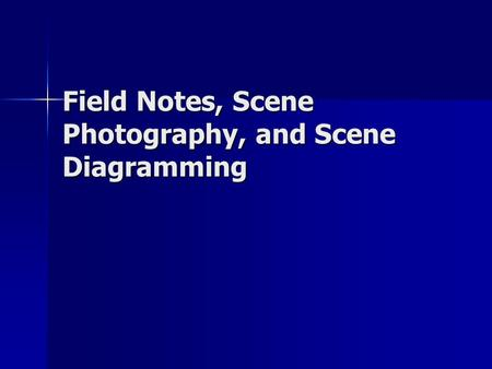 Field Notes, Scene Photography, and Scene Diagramming.