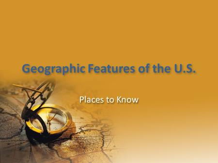 Geographic Features of the U.S. Places to Know. Mountains APPALACHIAN MTNS: Stretch from Maine to Georgia along East Coast APPALACHIAN MTNS: Stretch from.