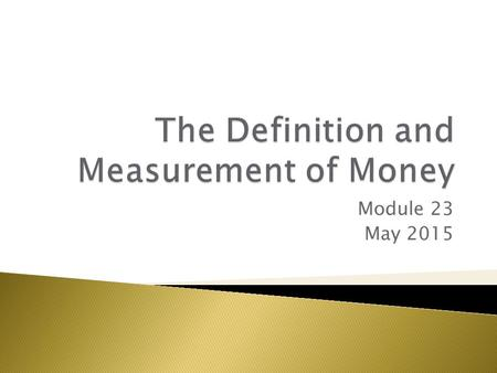 Module 23 May 2015.  Money – an asset that can easily be used to purchase goods and services  Currency in circulation – cash held by the public  Checkable.