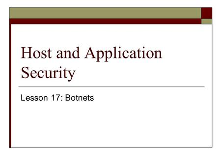 Host and Application Security Lesson 17: Botnets.