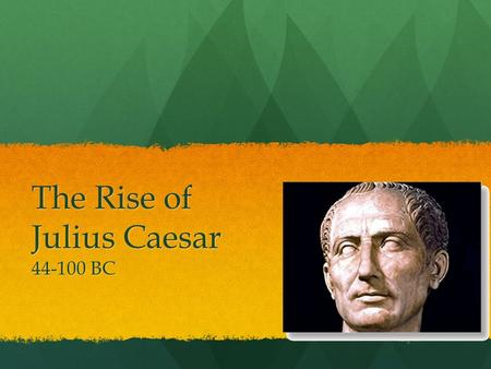 The Rise of Julius Caesar 44-100 BC. For centuries, Rome was a monarchy, but in 509 BC, the Brutus family overthrew the dictator and established a republic.
