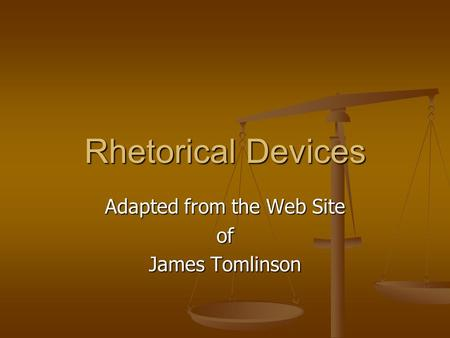 Rhetorical Devices Adapted from the Web Site of James Tomlinson.