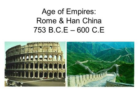 Age of Empires: Rome & Han China 753 B.C.E – 600 C.E.