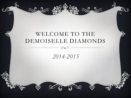 WELCOME TO THE DEMOISELLE DIAMONDS 2014-2015. FUNDRAISING  Twice a year Fall-Dance Spring-Talent Show.