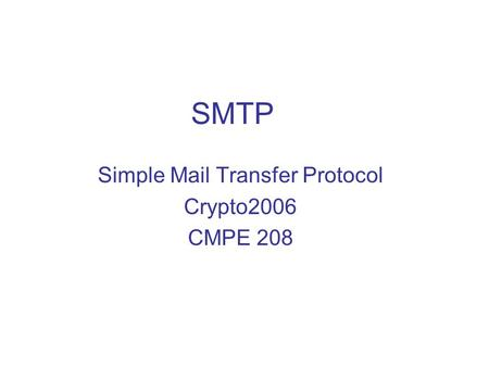 Simple Mail Transfer Protocol Crypto2006 CMPE 208