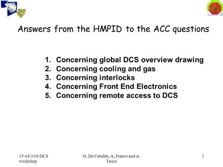 15-16/3/04 DCS workshop G. De Cataldo, A,.Franco and A. Tauro 1 Answers from the HMPID to the ACC questions 1.Concerning global DCS overview drawing 2.Concerning.