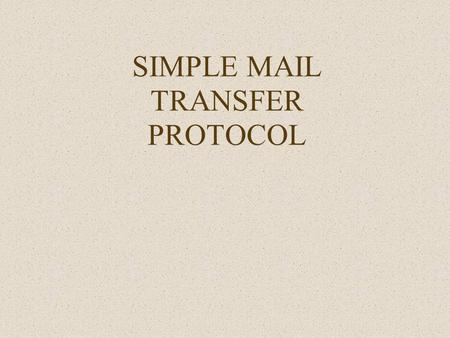 SIMPLE MAIL TRANSFER PROTOCOL. Introduction Simple Mail Transfer Protocol is the standard e-mail protocol on the Internet and part of the TCP/IP protocol.