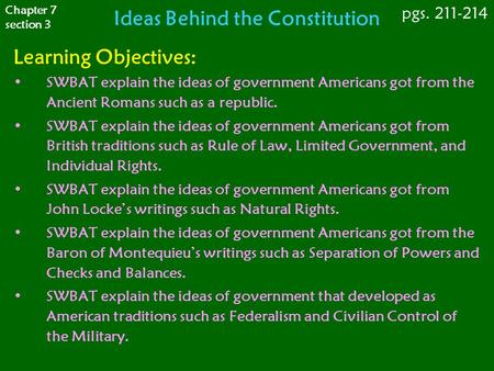 Ideas Behind the Constitution Learning Objectives: SWBAT explain the ideas of government Americans got from the Ancient Romans such as a republic. SWBAT.